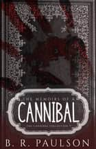 Memoirs of a Cannibal - The Cannibal Collection, #1 ebook by B.R. Paulson