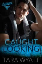 Caught Looking ebook by Tara Wyatt