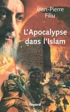 L'Apocalypse en Islam eBook by Jean-Pierre Filiu