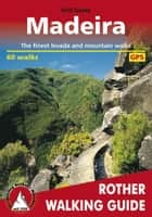Madeira - The finest levada and mountain walks – 60 walks ebook by Rolf Goetz