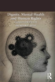 Dignity, Mental Health and Human Rights - Coercion and the Law ebook by Brendan D. Kelly