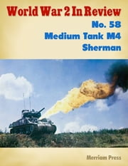 World War 2 In Review No. 58: Medium Tank M4 Sherman ebook by Merriam Press
