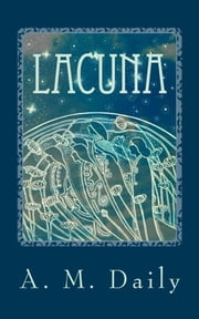 Lacuna ebook by A.M. Daily