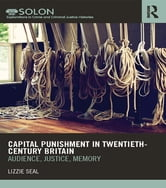 Capital Punishment in Twentieth-Century Britain - Audience, Justice, Memory ebook by Lizzie Seal
