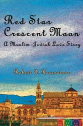 Red Star, Crescent Moon: A Muslim-Jewish Love Story ebook by Robert A. Rosenstone