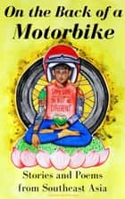 On the Back of a Motorbike: Stories and Poems from Southeast Asia ebook by Kris Williamson