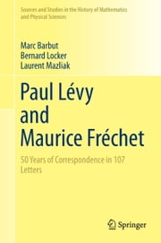 Paul Lévy and Maurice Fréchet - 50 Years of Correspondence in 107 Letters ebook by Marc Barbut,Bernard Locker,Laurent Mazliak