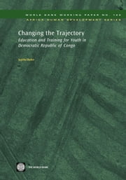 Changing the Trajectory: Education and Training for Youth in Democratic Republic of Congo ebook by Bashir, Sajitha