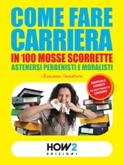 COME FARE CARRIERA IN 100 MOSSE SCORRETTE ebook by Giovanna Senatore