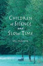 Children of Silence and Slow Time ebook by Ian McCrorie