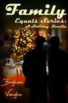 Family: A Holiday Novella ebook by Brigham Vaughn