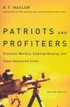 Patriots and Profiteers - Economic Warfare, Embargo Busting, and State-Sponsored Crime ebook by R.T. Naylor