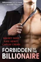 Forbidden To The Billionaire - 3 Book Box Set ebook by Maisey Yates, Kate Hewitt, Caitlin Crews