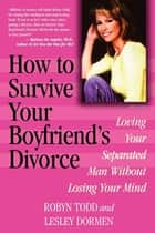 How to Survive Your Boyfriend's Divorce ebook by Robyn Todd,Lesley Dormen