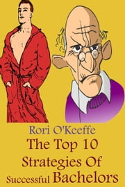The Top 10 Strategies Of Successful Bachelors ebook by Rori O'Keeffe