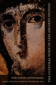 The Cultural Turn in Late Ancient Studies - Gender, Asceticism, and Historiography ebook by Dale B. Martin,Patricia  Cox Miller,Philip Rousseau,Maureen A. Tilley,Susan Ashbrook Harvey