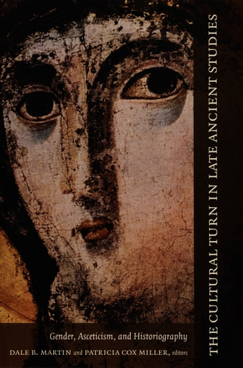 The Cultural Turn in Late Ancient Studies - Gender, Asceticism, and Historiography ebook by Philip Rousseau,Maureen A. Tilley,Susan Ashbrook Harvey