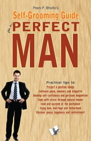 The Portrait of A Complete Man: A self grooming guide ebook by Prem P. Bhalla