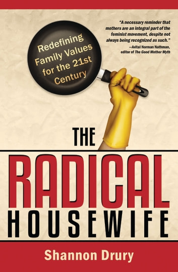 The Radical Housewife - Redefining Family Values for the 21st Century ebook by Shannon Drury