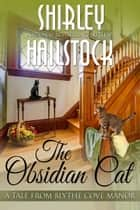 The Obsidian Cat - A Tale From Blythe Cove Manor ebook by Shirley Hailstock