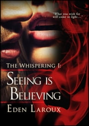 Seeing Is Believing (The Whispering 1) ebook by Eden Laroux