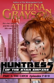 The Catch (Huntress of the Star Empire Episodes 7-9) - Part Three ebook by Athena Grayson