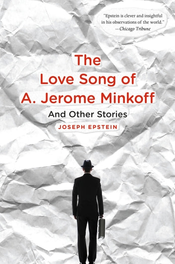 The Love Song of A. Jerome Minkoff - And Other Stories eBook by Joseph Epstein