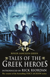 Tales of the Greek Heroes (Film Tie-in) ebook by Roger Lancelyn Green