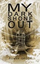 MY DARK SHONE OUT - Poems by a rapper ebook by Rowan Groom