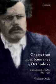 Chesterton and the Romance of Orthodoxy : The Making of GKC, 1874-1908 ebook by  William Oddie