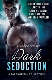 Dark Seduction Box Set - A Paranormal Romance Collection ebook by Katie MacAlister, Mimi Jean Pamfiloff, Larissa Ione,...