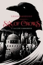 Six of crows, T02 - La cité corrompue ebook by Anath Riveline, Leigh Bardugo
