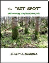 The Sit Spot ebook by Justin Merrill
