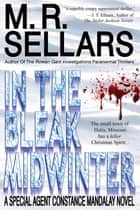 In The Bleak Midwinter: A Special Agent Constance Mandalay Novel ebook by M. R. Sellars