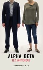 Alpha Beta ebook by Ted Whitehead