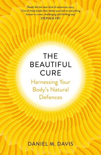 The beautiful cure ebook by daniel m davis 9781473523715 rakuten the beautiful cure harnessing your bodys natural defences ebook by daniel m davis fandeluxe Image collections