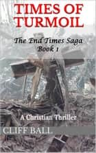 Times of Turmoil - Christian Thriller ebook by Cliff Ball