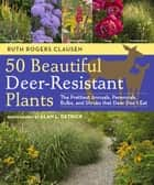 50 Beautiful Deer-Resistant Plants ebook by Ruth Rogers Clausen,Alan L. Detrick