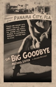 "The Big Goodbye - Jimmy ""Soldier"" Riley Noir Mysteries, #1 ebook by Michael Lister"