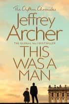 This Was a Man: The Clifton Chronicles 7 ebook by Jeffrey Archer