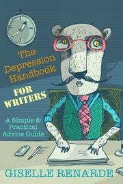The Depression Handbook for Writers: A Simple and Practical Advice Guide ebook by Giselle Renarde