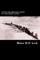 With the British Army in the Holy Land ebook by Major H. O. Lock