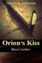 Orion's Kiss ebook by Becca Lusher