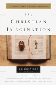 The Christian Imagination - The Practice of Faith in Literature and Writing ebook by Leland Ryken