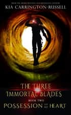 Possession Of My Heart - The Three Immortal Blades, #2 ebook by Kia Carrington-Russell