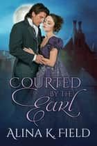 Courted by the Earl ebook by Alina K. Field