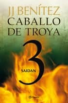 Saidan. Caballo de Troya 3 ebook by J. J. Benítez