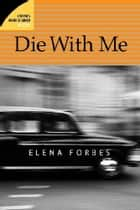 Die With Me ebook by Elena Forbes