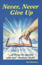 Never, Never Give Up ebook by Jack Hartman
