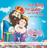 The King, The Queen And The Mouse - A Bed Time Story ebook by Ross Bonacci